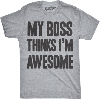 My Boss Thinks I'm Awesome T shirt Funny Employee Wife Mom Hilarious Tee