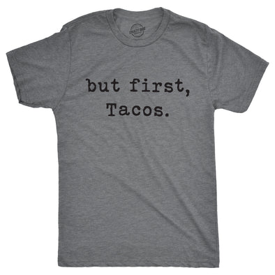 But First Tacos Men's Tshirt