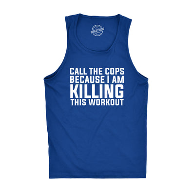 Call The Cops Because I Am Killing This Workout Tank Top Funny Sleeveless Tee