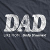 Dad, Like Mom Only Funnier Men's Tshirt