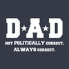 Dad Not Poltically Correct Always Correct Men's Tshirt