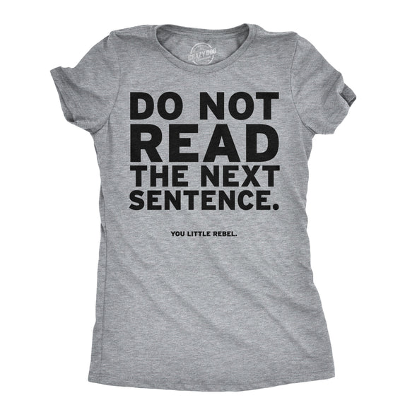 Do Not Read The Next Sentence Women's Tshirt