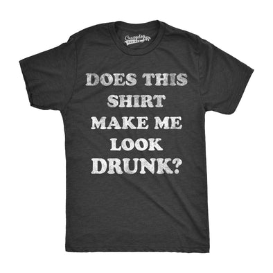 Mens Does This Shirt Make Me Look Drunk Funny Drinking Party T shirt