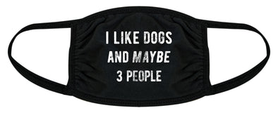 I Like Dogs And Maybe 3 People Face Mask Funny Pet Puppy Animal Lover Nose And Mouth Covering