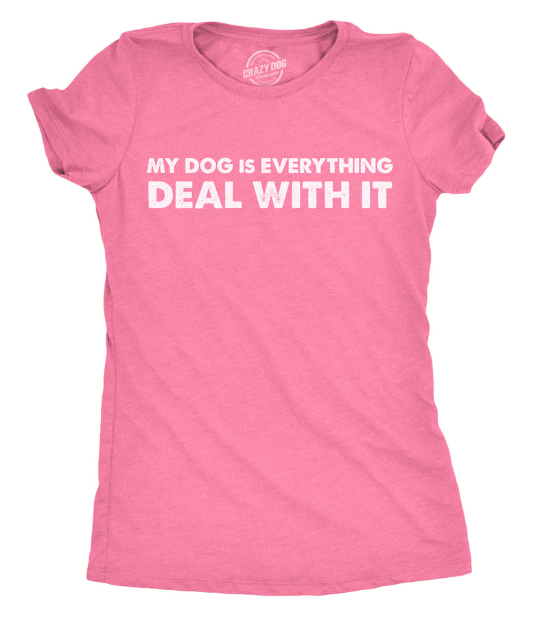 Womens My Dog Is Everything Deal With It Funny Tees Novelty Shirt Hilarious Dog Lover T shirt