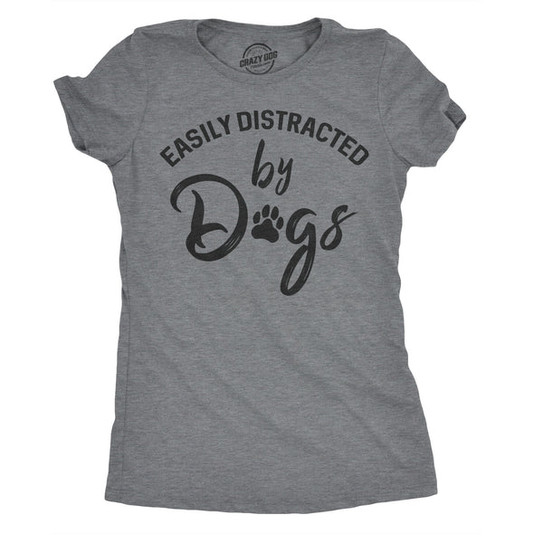 Womens Easily Distracted By Dogs T shirt Funny Graphic Dog Mom Lover Cute Gift