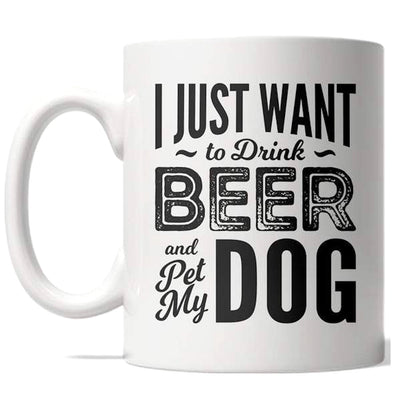 I Just Want To Drink Beer And Pet My Dog Mug Funny Puppy Coffee Cup - 11oz