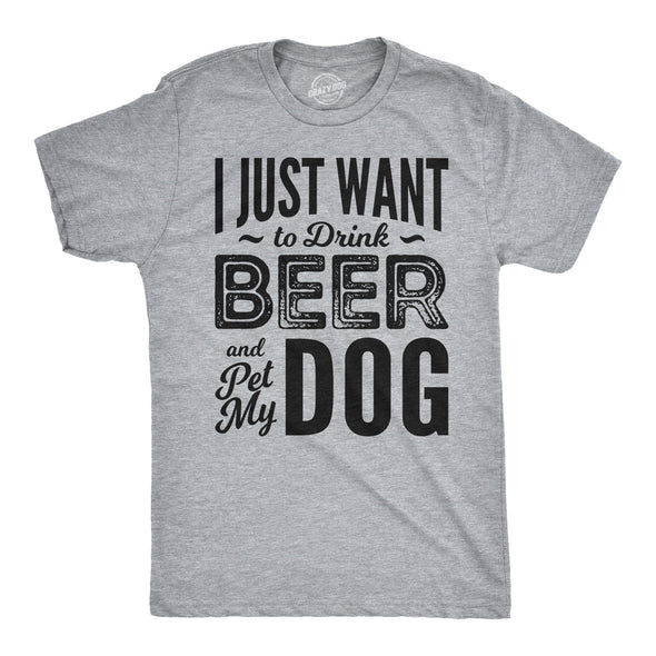 I Just Want To Drink Beer and Pet My Dog Men's Tshirt