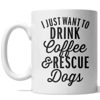 I Just Want To Drink Coffee And Rescue Dogs Mug Funny Puppy Coffee Cup - 11oz