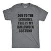 Mens Due To The Economy This Is My Halloween Costume Tshirt Funny Literal Party Novelty Graphic Tee