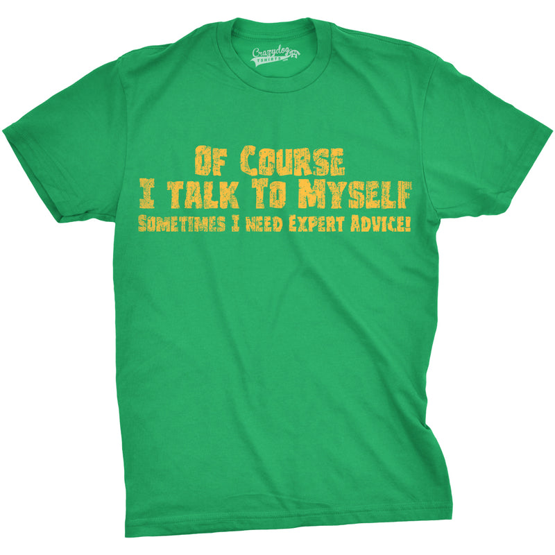 Mens Of Course I Talk to Myself Sometimes I Need Expert Advice Funny Sarcasm T Shirt