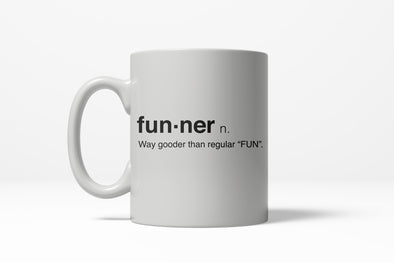 Funner Definition Funny Gooder Than Regular Fun Ceramic Coffee Drinking Mug 11oz Cup