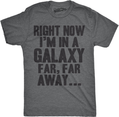 Right Now I'm In a Galaxy Far, Far Away Men's Tshirt