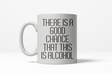 Good Chance This Is Alcohol Funny Caffeine Ceramic Coffee Drinking Mug - 11oz