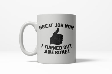 Great Job Mom I Turned Out Awesome Thumbs Up Ceramic Coffee Drinking Mug 11oz Cup
