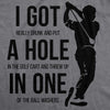 I Got a Hole in One Men's Tshirt