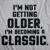 I'm Not Getting Older I'm Becoming A Classic Men's Tshirt