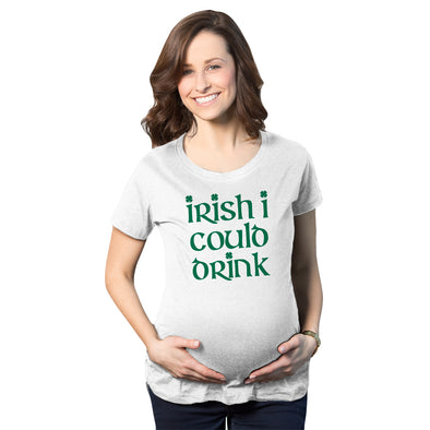 Maternity Irish I Could Drink Funny Saint Patricks Day Pregnancy Baby Bump Shirt