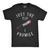 Just The Tip I Promise Men's Tshirt