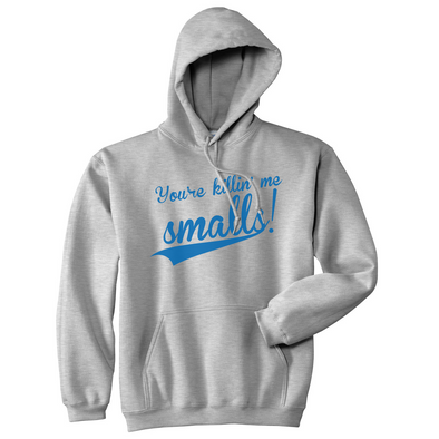 You're Killing Me Smalls Sweatshirt Funny Baseball Shirts Cool Novelty Humor Hoodie