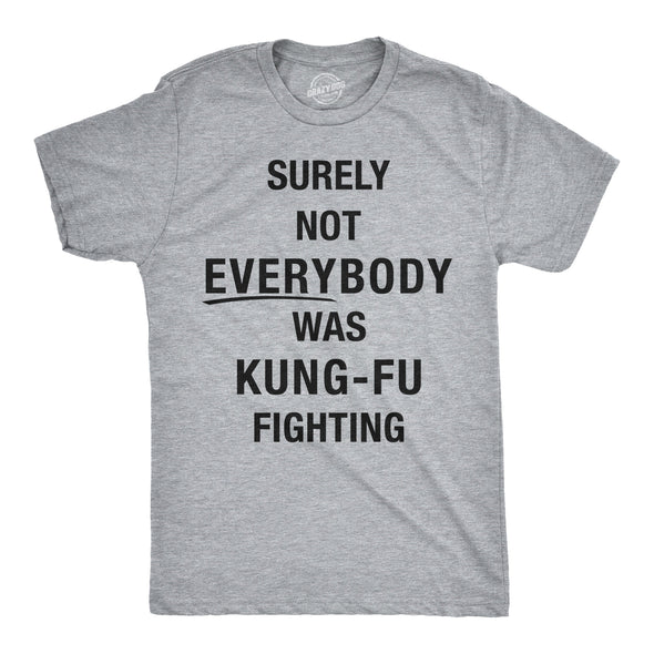 Surely Not Everybody Was Kung Fu Fighting Men's Tshirt