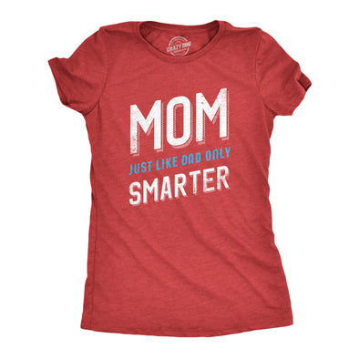 Womens Mom Just Like My Dad But Smarter Funny Mothers Day T shirt