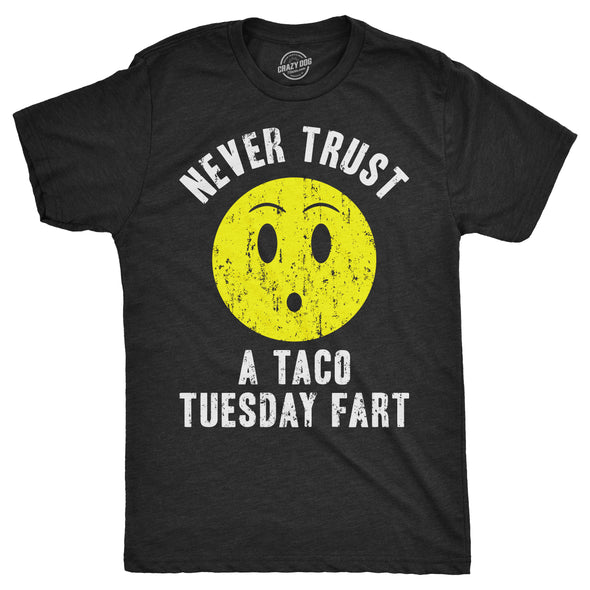 Mens Never Trust A Taco Tuesday Fart Tshirt Funny Sarcastic Cinco De Mayo Tee For Guys