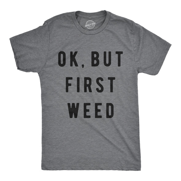Ok But First Weed Men's Tshirt