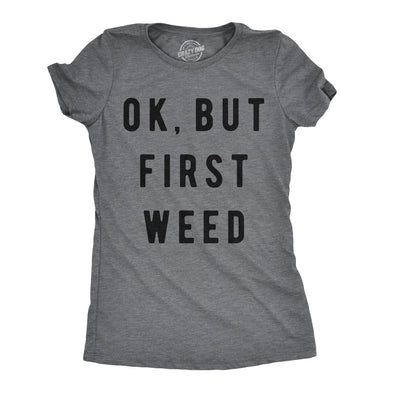 Womens Ok But First Weed Tshirt Funny Marijuana 420 Tee For Ladies
