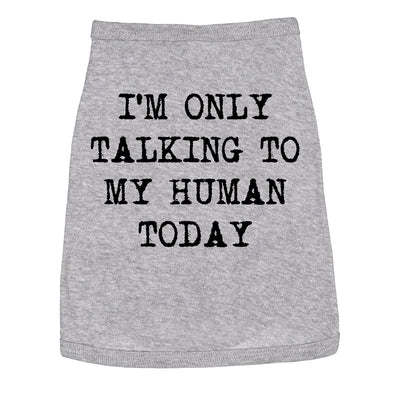 Dog Shirt Im Only Talking To My Human Today Tee Cute Clothes For Pet