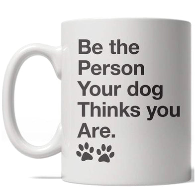 Be The Person Your Dog Thinks You Are Mug Funny Puppy Coffee Cup - 11oz