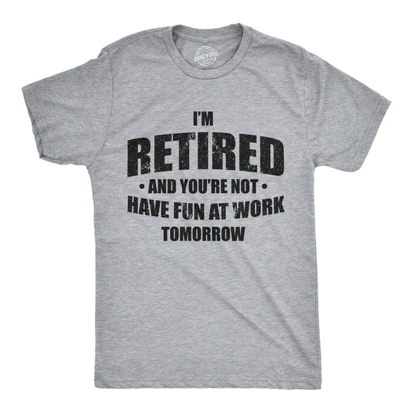 I'm Retired And You're Not Men's Tshirt