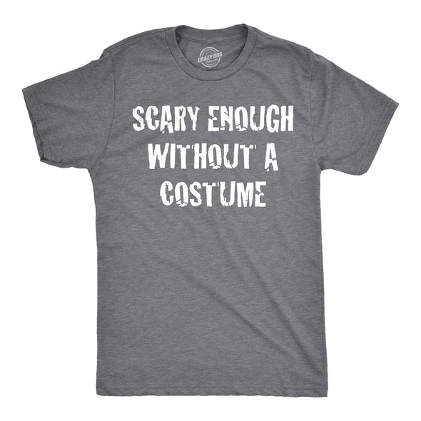 Scary Enough Without a Costume Men's Tshirt