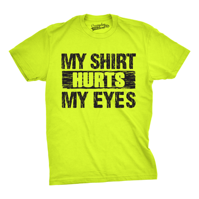 Mens My Shirt Hurts My Eyes Funny Bright Neon Hilarious Colorful Neon T shirt