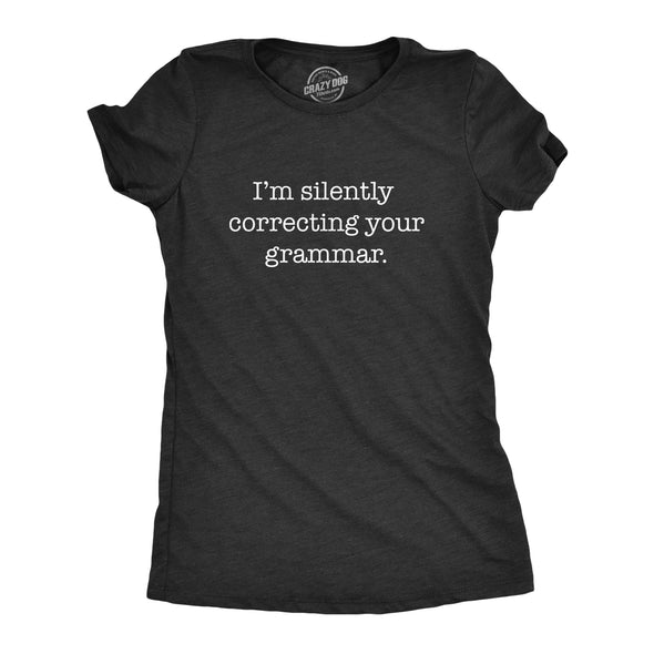 Womens Silently Correcting Your Grammar Funny T Shirt Nerdy Sarcastic Novelty Tee