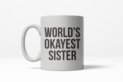 Worlds Okayest Sister Funny Family Member Ceramic Coffee Drinking Mug 11oz Cup