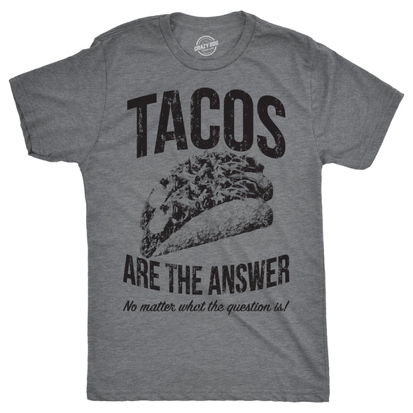 Mens Tacos Are The Answer Tshirt Funny Sarcastic Cinco De Mayo Tequila Tee For Guys