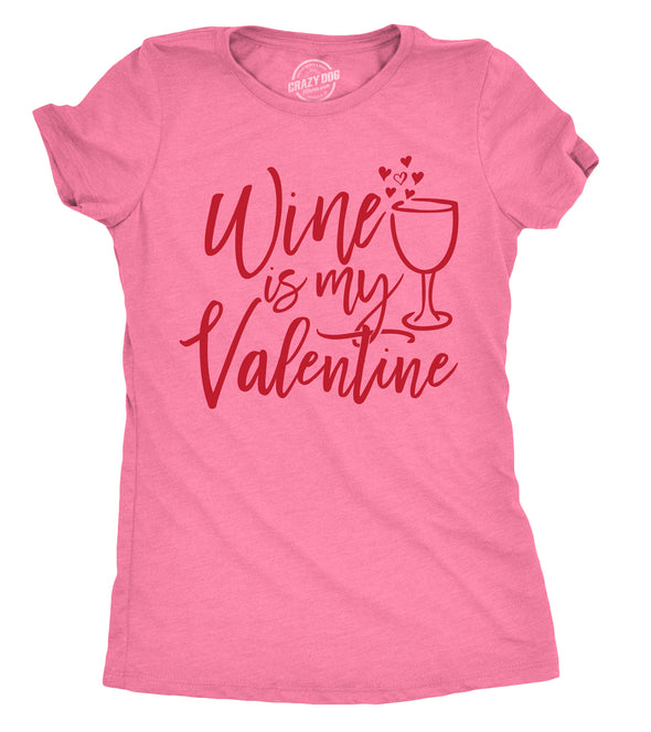 Womens Wine Is My Valentine Tshirt Funny Valentines Day Drinking Tee For Ladies