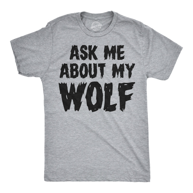 Ask Me About My Wolf Flip Up T Shirt Cool Wolves Shirts Crazy Great Hunting Idea