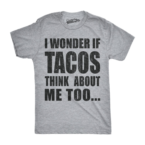 Mens I Wonder If Tacos Think About Me Too Funny Taco Tuesday Cinco De Mayo T shirt