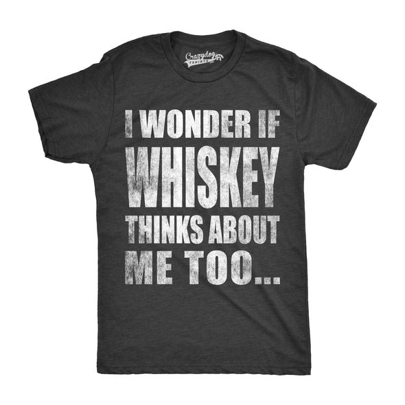 Mens I Wonder If Whiskey Thinks About Me Too Funny Drinking Alcohol T shirt