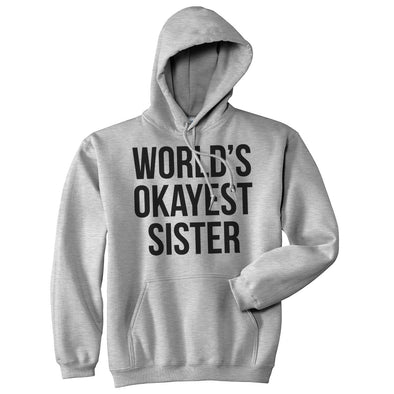 World's Okayest Sister Hoodie Funny Siblings Sweatshirt For Sisters