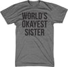 World's Okayest Sister T Shirt Funny Sisters Siblings Tee on a Men's Tee