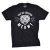 You're Creepin Meowt Men's Tshirt