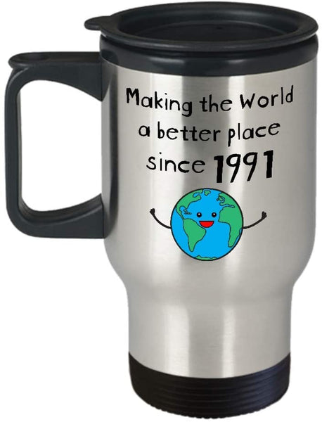 Making the World a Better Place Since 1991 Coffee Travel Mug - 29th Birthday Gifts for Women - Present for 29 Year Old Men - Her Him Daughter Son
