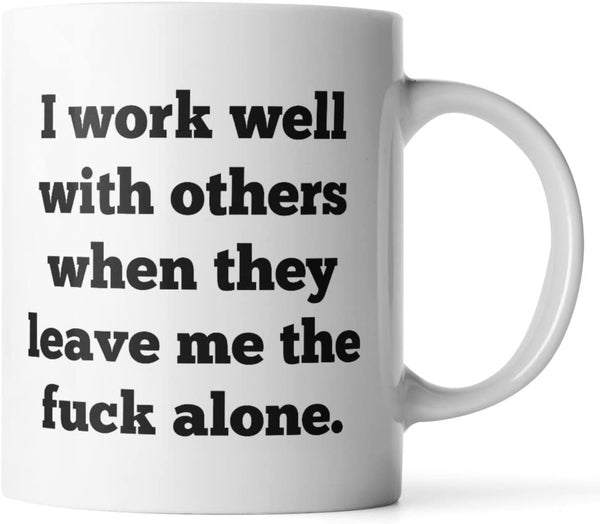 Funny Mug 11OZ - I work well with others, when they leave me alone - Inspirational novelty and gift, brother. Cool Birthday gift for coworkers, Men & Women, Him or Her, Mom, Dad, by Monkey Duo