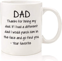 Dafuz Fathers Day Gift Dad Funny Coffee Mug from Daughter Son Novelty Cup Birthday Present for Him | Thanks for Being My Dad. If I Had A Different Dad I Would Punch Him in the Face and Go Find You