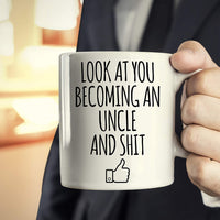 Look At You Becoming An Uncle And Shit Mug, St Patrick's Day, Christmas, Birthday Gifts, Sarcastic Mugs, New Uncle Gifts - Funny Uncle Mug for Future Funcle - Uncle To Be, Proud Uncle, Funny Uncle