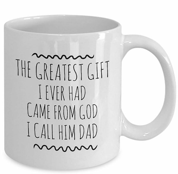 GREATEST GIFT is DAD Coffee Mug Fathers Day Gift Gift for Dad Gifts for Him