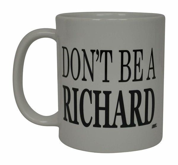 Funny Coffee Mug Don't Be a Richard Sarcastic Novelty Cup Gift For Him or Her